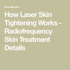 How Laser Skin Tightening Works - Radiofrequency Skin Treatment Details Laser Skin Tightening, Natural Skin Tightening, Skin Mask, Layers Of Skin, Loose Skin, Radio Frequency, Prevent Wrinkles, Combination Skin