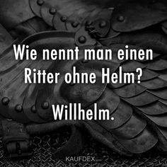 Wie nennt man einen Ritter ohne Helm? Willhelm Funny As Hell, The Funny, Funny Images, Funny Pictures, Lifetime Quotes, Take A Smile, Love Quotes For Girlfriend, Inspirational Quotes About Love, Daily Inspiration Quotes
