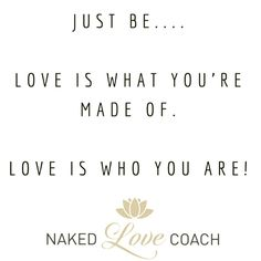 #NakedLoveCoachQuote #NakedLove #SelfLove #selfworth #consciousness #innerpeace #bliss #Oneness