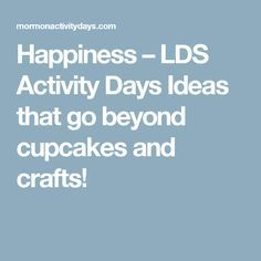 Happiness – LDS Activity Days Ideas that go beyond cupcakes and crafts! Lds Primary Lessons, Primary Activities, Activities For Girls, Church Activities, Activity Day Girls, Activity Days, Days For Girls, Girls Camp, Book Of Mormon Scriptures