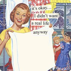 Image shared by Le Cirque des Rêves. Find images and videos about vintage, retro and Anne Taintor on We Heart It - the app to get lost in what you love. Housewife Humor, Vintage Housewife, Anne Taintor, Retro Humor, Vintage Humor, Funny Vintage, Retro Funny, Vintage Tv, Vintage Signs