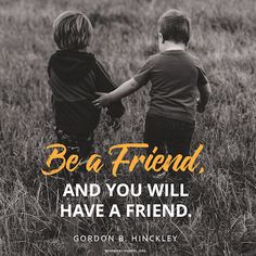 Be a Friend and You'll Have a Friend