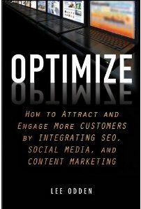 "Lee Oden's first book ""Optimize""  is now published..all about the intersection of SEO, Social Media and Content Marketing to attract, engage and inspire your customers.  Available at Amazon, Barnes & Noble - http://OptimizeBook.com"