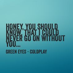 I love this song lol even though I don't have green eyes