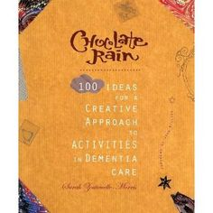 Chocolate Rain: 100 Ideas for a Creative Approach to Activities in Dementia Care: Amazon.co.uk: Sarah Zoutewelle: Books
