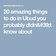 20 amazing things to do in Ubud you probably didn't know about