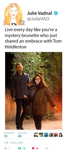 """Julie Vadnal (Senior Editor at Cosmopolitan): """"Live every day like you're a mystery brunette who just shared an embrace with Tom Hiddleston"""" https://twitter.com/JulieVAD/status/820791612578164737"""