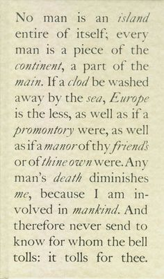 John Donne.  This has stuck closely with me for a long time - I think I'm still working on it.