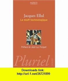 Le bluff technologique (9782012792111) Jacques Ellul , ISBN-10: 2012792111  , ISBN-13: 978-2012792111 ,  , tutorials , pdf , ebook , torrent , downloads , rapidshare , filesonic , hotfile , megaupload , fileserve