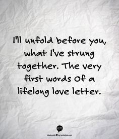 """I'll unfold before you, what I've strung together. The very first words of a lifelong love letter."" -- I Choose You, Sara Bareilles #quotes"