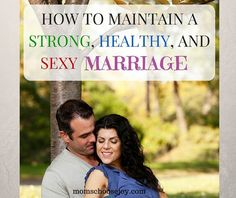 How To Maintain A Strong, Healthy, and Sexy Marriage :http://momschoosejoy.com/how-to-maintain-a-strong-healthy-and-sexy-marriage/