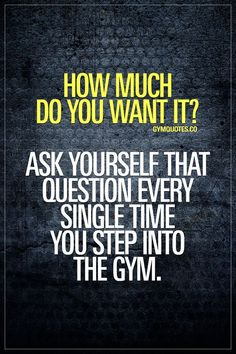 motivation How much do you want it? Ask yourself that question every single time you step into the gym. Ask yourself this question and then TRAIN HARD. Fitness Studio Motivation, Gym Motivation Quotes, Fit Girl Motivation, Fitness Quotes, Weight Loss Motivation, Motivation Inspiration, Fitness Inspiration, Workout Motivation, Workout Quotes