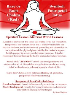Base Chakra: All is one. The base or Root Chakra is red, it makes you more alert, increases circulation to all tissues, warms and awakens.