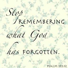 """Psalm 103:12~ """"as far as the east is from the west, so far has he removed our transgressions from us."""""""