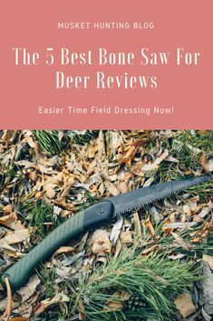 Wondering what the best bone saw for deer is? Check out my top five recommendations for an easier time during field dressing!