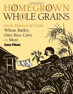 Homegrown Whole Grains: Grow, Harvest, and Cook Wheat, Barley, Oats, Rice, Corn and More by Sara Pitzer, http://www.amazon.com/gp/product/160342153X/ref=cm_sw_r_pi_alp_yqXNpb0M3VYN9