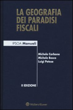 La geografia dei paradisi fiscali - Michele Carbone, Michele Bosco, Luigi Petese…
