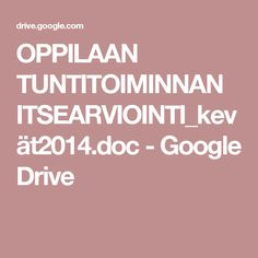 OPPILAAN TUNTITOIMINNAN ITSEARVIOINTI_kevät2014.doc - Google Drive Google Drive, Back To School, Beginning Of School, Back To College