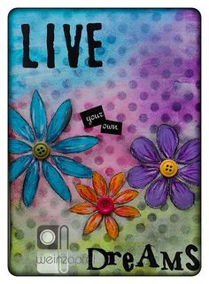 Live your Own Dreams by Tracy Weinzapfel