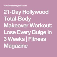 21-Day Hollywood Total-Body Makeover Workout: Lose Every Bulge in 3 Weeks | Fitness Magazine