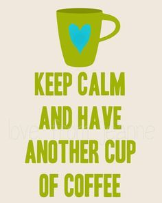 keep calm and have another cup of coffee,digital art print, wall decor, room decor, wall print, art print, inspirational print,keep calm. via Etsy.