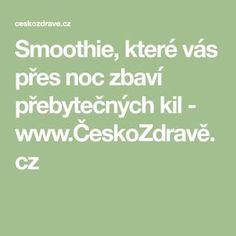 Smoothie, které vás přes noc zbaví přebytečných kil - www.ČeskoZdravě.cz Kili, Smoothies, Presidents, Food And Drink, Math, Fitness, Healthy, Style, Smoothie
