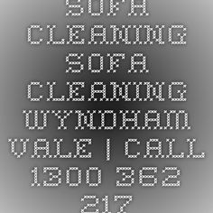 Sofa Cleaning Sofa Cleaning Wyndham Vale | Call 1300 362 217