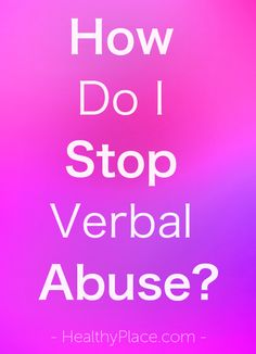 """So, you want to know how to stop verbal abuse? I will give you an answer, but you're probably not going to like it. Read on for your answers."" www.HealthyPlace.com"
