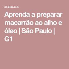 Aprenda a preparar macarrão ao alho e óleo   São Paulo   G1 Food And Drink, Pasta, Recipes, Diva, Google, Garlic Noodles, Cakes, Kitchen Artwork, Pastries