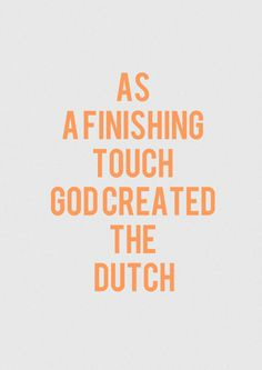 As finishing touch god created the Dutch Jokes Quotes, Me Quotes, Funny Quotes, Dutch Quotes, Beautiful Words, Laugh Out Loud, Wise Words, Favorite Quotes, Texts