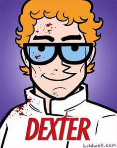 Dexter! lol love this show