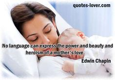 """No language can express the power and beauty and heroism of a mother's love""  #Family #Mother #picturequotes  View more #quotes on http://quotes-lover.com"