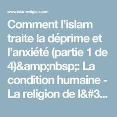 Comment l'islam traite la déprime et l'anxiété (partie 1 de 4): La condition humaine - La religion de l'Islam