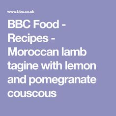 BBC Food - Recipes - Moroccan lamb tagine with lemon and pomegranate couscous