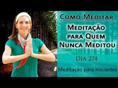 Como Meditar - Meditação para Quem Nunca Meditou - Meditação para Iniciantes - Dia 274 - YouTube