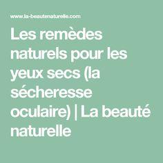 Les remèdes naturels pour les yeux secs (la sécheresse oculaire) | La beauté naturelle