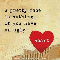 A pretty face is nothing if you have an ugly heart. Yeah it's hard to find girl with pretty face and beautiful hart. I guess God haw's to take something to give it elsewhere. Great Quotes, Quotes To Live By, Me Quotes, Funny Quotes, Couple Quotes, Beauty Quotes, Jealousy Quotes, Inspirational Quotes For Teens, Bible Quotes