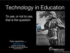 Technology in Education: To use, or not to use, that is the question