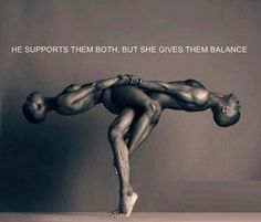 thecrazykat: he supports them both, but she gives them balance