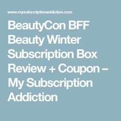 BeautyCon BFF Beauty Winter Subscription Box Review + Coupon – My Subscription Addiction