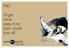 INFJ I'd get more sleep if my brain would turn off...