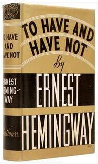 TO HAVE AND HAVE NOT, by HEMINGWAY, ERNEST..  Charles Scribner's Sons. New York.,1937. FIRST EDITION.First printing.  Fine copy of the book in a very near fine original dustwrapper. Uncommon in such nice condition.  Listed by Paul Foster Books.