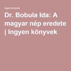 Dr. Bobula Ida: A magyar nép eredete | Ingyen könyvek