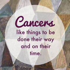Cancer zodiac sign. Yup this is me. That's why I tend to just do things myself.