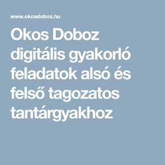 Okos Doboz digitális gyakorló feladatok alsó és felső tagozatos tantárgyakhoz Tantra, Grammar, Boarding Pass, Teacher, Education, School, Professor, Schools