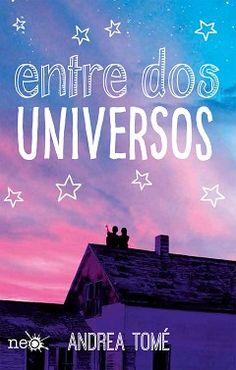 .:::::.Adicción literaria: literatura juvenil.:::::.: Ficha: Entre dos universos de Andrea Tomé