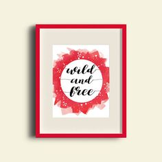 wild and free 8X10 I Positive quote I Motivational quote I Typography I Instant Download I Red Watercolor print I nursery printable by DazzlingPrintablesCo on Etsy