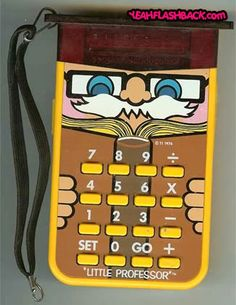 Little Professor Calculator...I think I used this for my primary calculator until high school