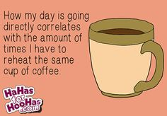 Rough Day, Cold Coffee via @Heather Seger for HooHas  I am usually reheating mine 3-4 times!