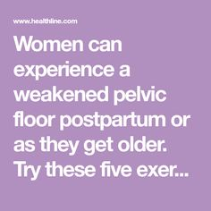 Women can experience a weakened pelvic floor postpartum or as they get older. Try these five exercises to strengthen pelvic muscles.